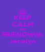 KEEP CALM AND FRIENDWith Jecelyn - Personalised Poster A4 size