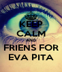 KEEP CALM AND FRIENS FOR EVA PITA - Personalised Poster A4 size