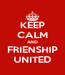 KEEP CALM AND FRIENSHIP UNITED - Personalised Poster A4 size