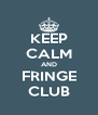 KEEP CALM AND FRINGE CLUB - Personalised Poster A4 size