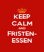 KEEP CALM AND FRISTEN- ESSEN - Personalised Poster A4 size