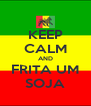KEEP CALM AND FRITA UM SOJA - Personalised Poster A4 size