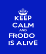KEEP CALM AND FRODO  IS ALIVE - Personalised Poster A4 size