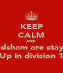 KEEP CALM AND Frodsham are staying Up in division 1 - Personalised Poster A4 size
