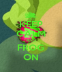 KEEP CALM AND FROG ON - Personalised Poster A4 size