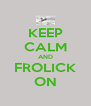 KEEP CALM AND FROLICK ON - Personalised Poster A4 size