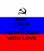 KEEP CALM AND FROM RUSSIA WITH LOVE - Personalised Poster A4 size