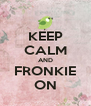 KEEP CALM AND FRONKIE ON - Personalised Poster A4 size