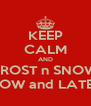 KEEP CALM AND FROST n SNOW NOW and LATER - Personalised Poster A4 size