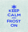 KEEP CALM AND FROST ON - Personalised Poster A4 size