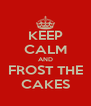 KEEP CALM AND FROST THE CAKES - Personalised Poster A4 size