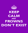 KEEP CALM AND FROWNS DON'T EXIST - Personalised Poster A4 size