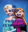 KEEP CALM AND FROZEN IS MY LIFE - Personalised Poster A4 size
