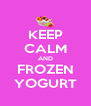 KEEP CALM AND FROZEN YOGURT - Personalised Poster A4 size