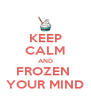 KEEP CALM AND FROZEN  YOUR MIND - Personalised Poster A4 size