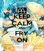 KEEP CALM AND FRY ON - Personalised Poster A4 size