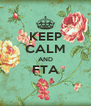 KEEP CALM AND FTA  - Personalised Poster A4 size