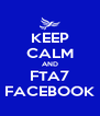 KEEP CALM AND FTA7 FACEBOOK - Personalised Poster A4 size