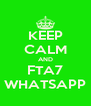 KEEP CALM AND FTA7 WHATSAPP - Personalised Poster A4 size