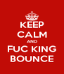 KEEP CALM AND FUC KING BOUNCE - Personalised Poster A4 size