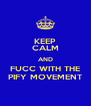 KEEP CALM AND FUCC WITH THE PIFY MOVEMENT - Personalised Poster A4 size
