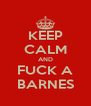 KEEP CALM AND FUCK A BARNES - Personalised Poster A4 size