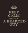 KEEP CALM AND FUCK  A BEARDED GUY - Personalised Poster A4 size