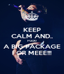 KEEP CALM AND.. FUCK! A BIG PACKAGE FOR MEEE!!! - Personalised Poster A4 size