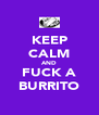 KEEP CALM AND FUCK A BURRITO - Personalised Poster A4 size
