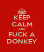 KEEP CALM AND FUCK A DONKEY - Personalised Poster A4 size