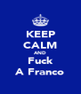 KEEP CALM AND Fuck A Franco - Personalised Poster A4 size
