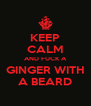 KEEP CALM AND FUCK A GINGER WITH A BEARD - Personalised Poster A4 size