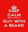 KEEP CALM AND FUCK A GUY WITH A BEARD - Personalised Poster A4 size