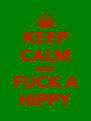 KEEP CALM AND FUCK A HIPPY - Personalised Poster A4 size