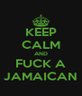 KEEP CALM AND FUCK A JAMAICAN - Personalised Poster A4 size