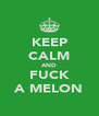KEEP CALM AND FUCK A MELON - Personalised Poster A4 size