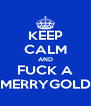 KEEP CALM AND FUCK A MERRYGOLD - Personalised Poster A4 size