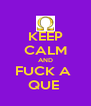 KEEP CALM AND FUCK A  QUE  - Personalised Poster A4 size