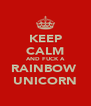 KEEP CALM AND FUCK A RAINBOW  UNICORN - Personalised Poster A4 size
