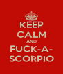 KEEP CALM AND FUCK-A- SCORPIO - Personalised Poster A4 size