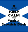 KEEP CALM AND Fuck a  Scottish Bitch - Personalised Poster A4 size