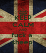KEEP CALM AND fuck a  sheep  - Personalised Poster A4 size