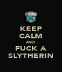 KEEP CALM AND FUCK A SLYTHERIN - Personalised Poster A4 size