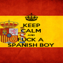 KEEP CALM AND FUCK A  SPANISH BOY - Personalised Poster A4 size