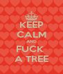 KEEP CALM AND FUCK  A TREE - Personalised Poster A4 size