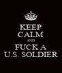 KEEP CALM AND FUCK A U.S. SOLDIER - Personalised Poster A4 size