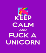 KEEP CALM AND FUCK A UNICORN - Personalised Poster A4 size