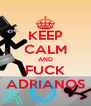 KEEP CALM AND FUCK ADRIANOS - Personalised Poster A4 size