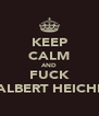 KEEP CALM AND FUCK ALBERT HEICHI - Personalised Poster A4 size