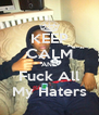 KEEP CALM AND Fuck All My Haters - Personalised Poster A4 size